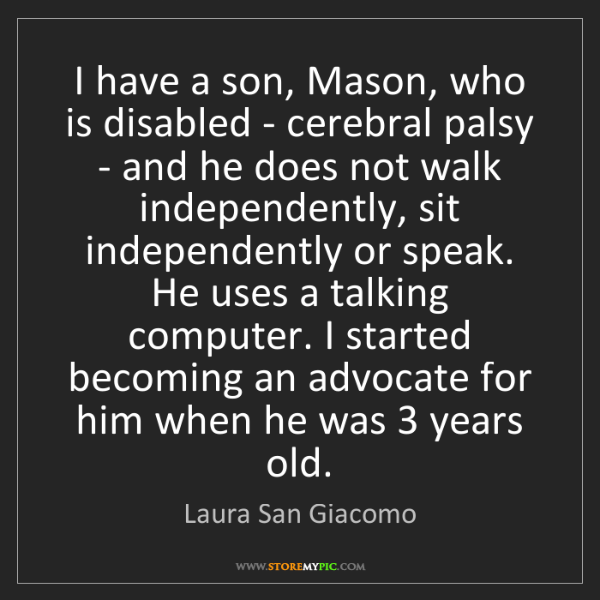 Laura San Giacomo: I have a son, Mason, who is disabled - cerebral palsy...