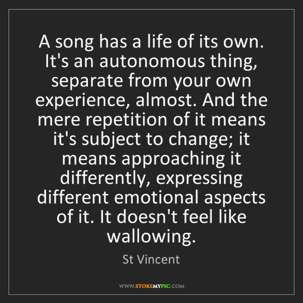 St Vincent: A song has a life of its own. It's an autonomous thing,...