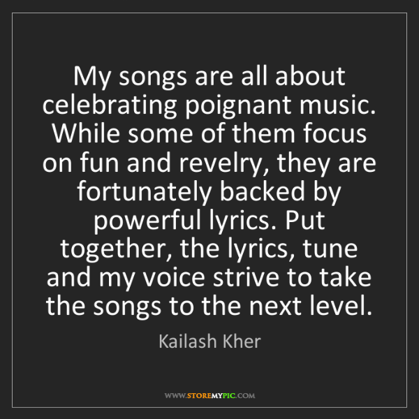 Kailash Kher: My songs are all about celebrating poignant music. While...