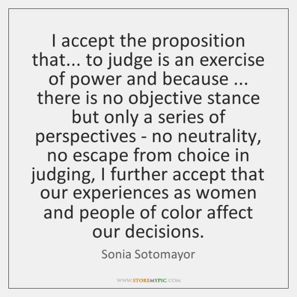 I accept the proposition that... to judge is an exercise of power ...