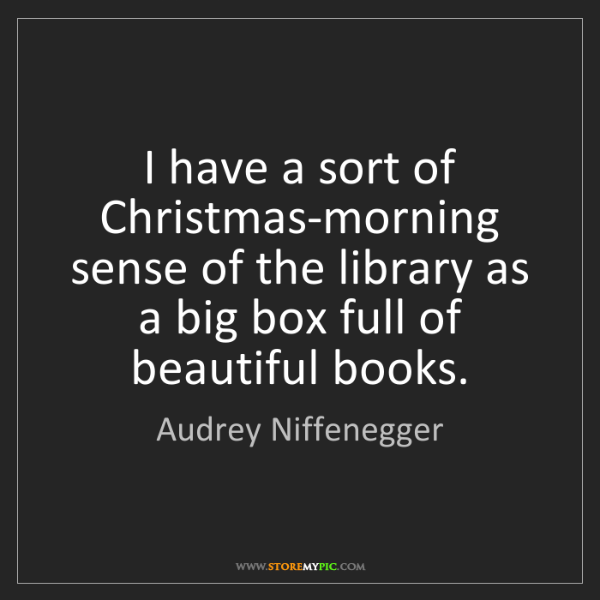 Audrey Niffenegger: I have a sort of Christmas-morning sense of the library...