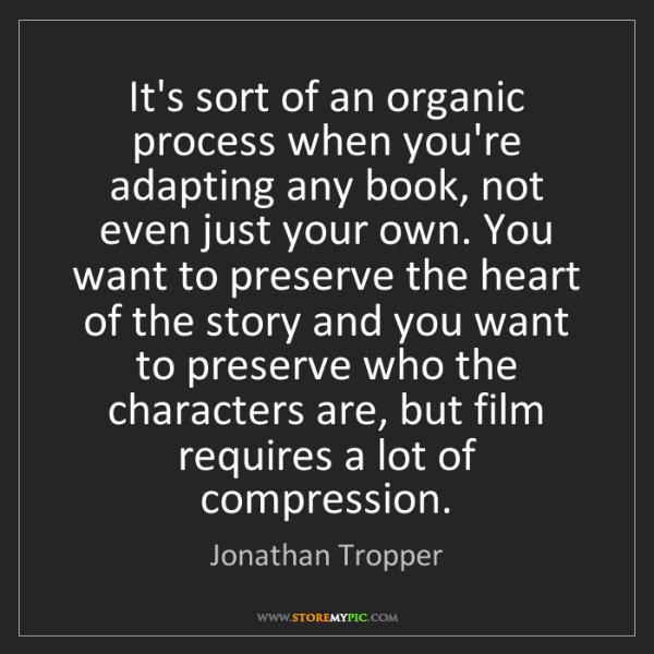 Jonathan Tropper: It's sort of an organic process when you're adapting...