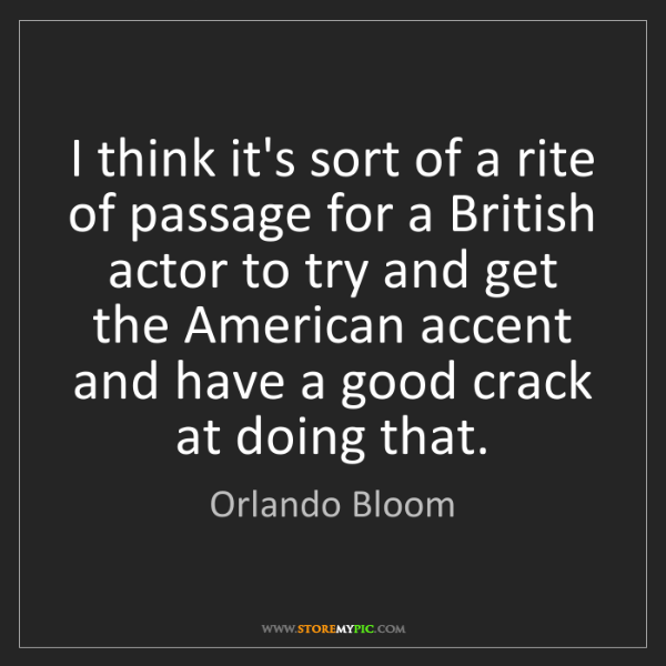 Orlando Bloom: I think it's sort of a rite of passage for a British...