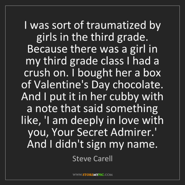 Steve Carell: I was sort of traumatized by girls in the third grade....