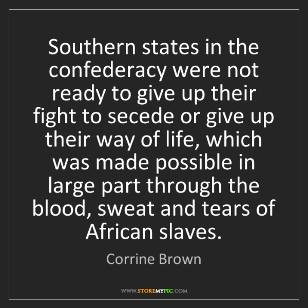 Corrine Brown: Southern states in the confederacy were not ready to...