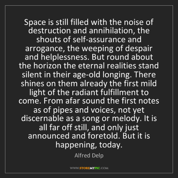 Alfred Delp: Space is still filled with the noise of destruction and...