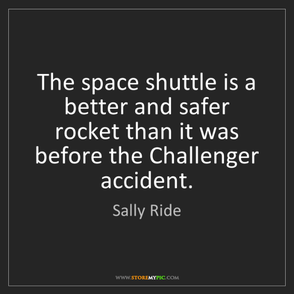 Sally Ride: The space shuttle is a better and safer rocket than it...