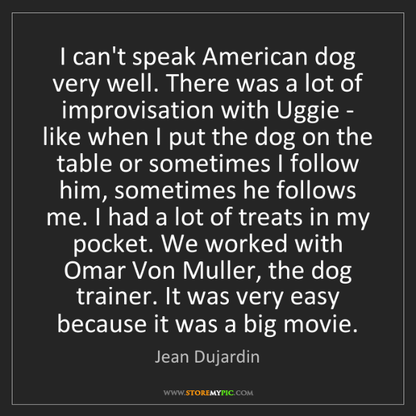 Jean Dujardin: I can't speak American dog very well. There was a lot...