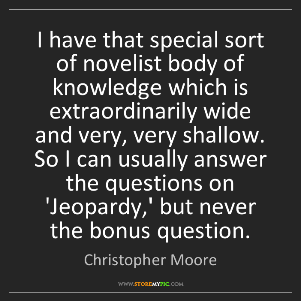 Christopher Moore: I have that special sort of novelist body of knowledge...