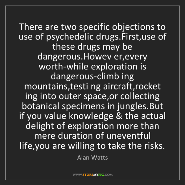 Alan Watts: There are two specific objections to use of psychedelic...