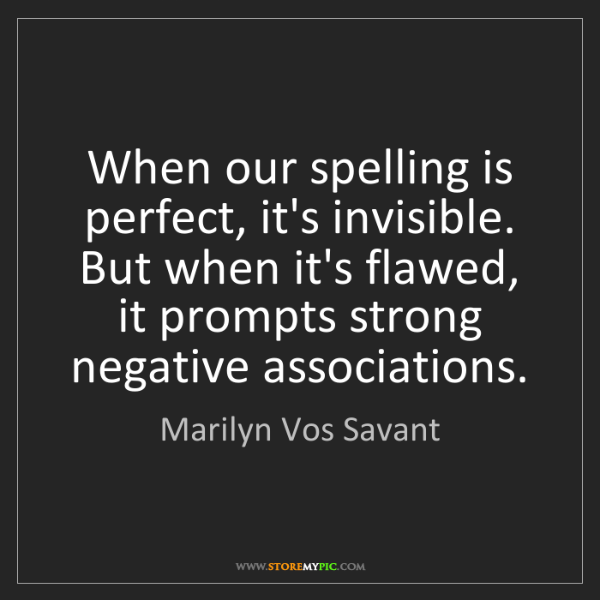 Marilyn Vos Savant: When our spelling is perfect, it's invisible. But when...