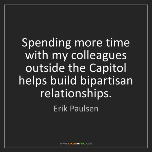 Erik Paulsen: Spending more time with my colleagues outside the Capitol...