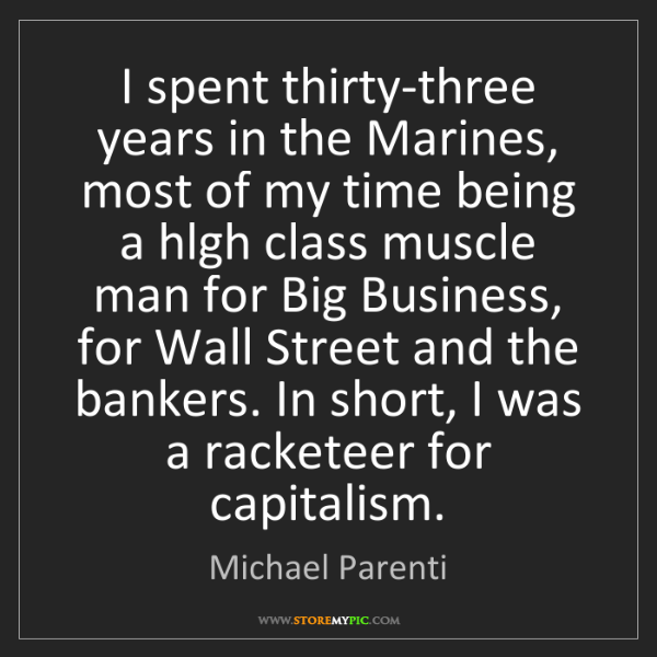 Michael Parenti: I spent thirty-three years in the Marines, most of my...