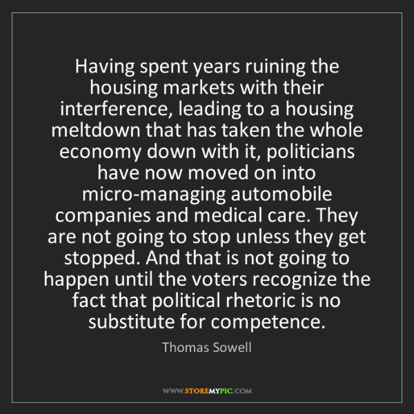 Thomas Sowell: Having spent years ruining the housing markets with their...