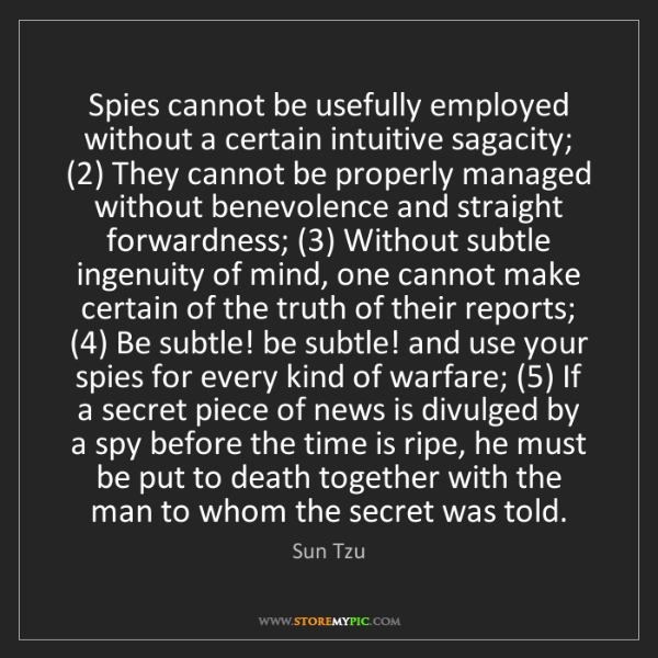 Sun Tzu: Spies cannot be usefully employed without a certain intuitive...