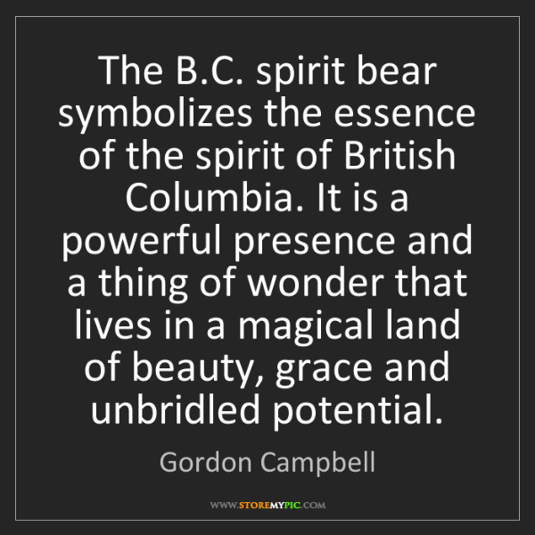 Gordon Campbell: The B.C. spirit bear symbolizes the essence of the spirit...