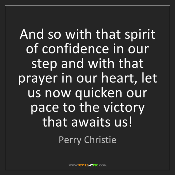 Perry Christie: And so with that spirit of confidence in our step and...