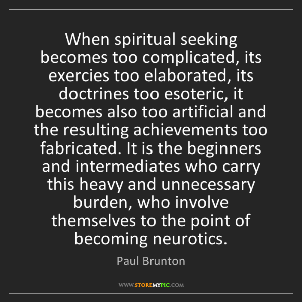 Paul Brunton: When spiritual seeking becomes too complicated, its exercies...