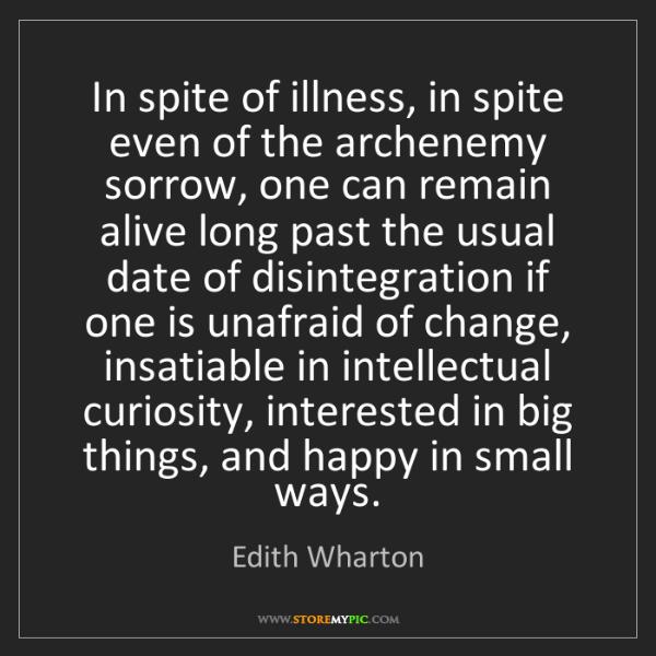 Edith Wharton: In spite of illness, in spite even of the archenemy sorrow,...