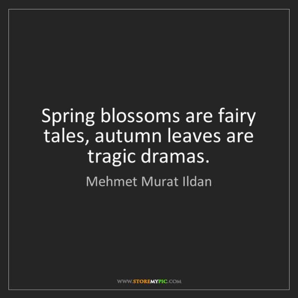 Mehmet Murat Ildan: Spring blossoms are fairy tales, autumn leaves are tragic...