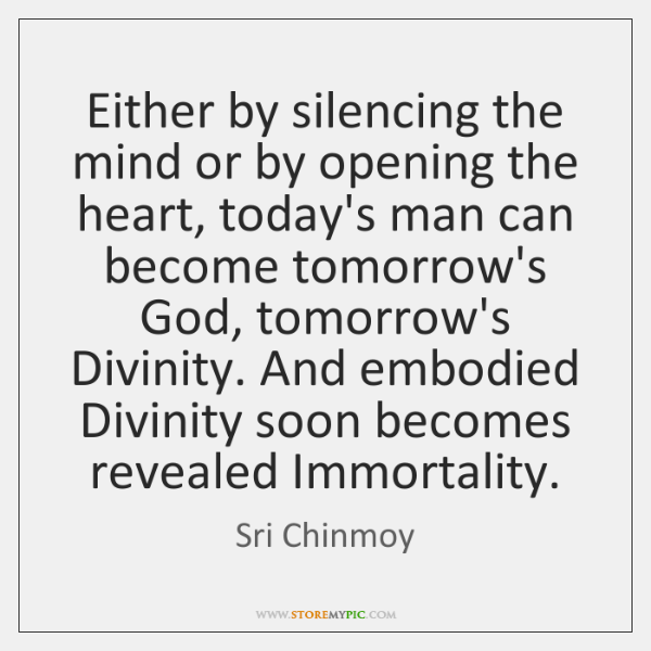 Either by silencing the mind or by opening the heart, today's man ...