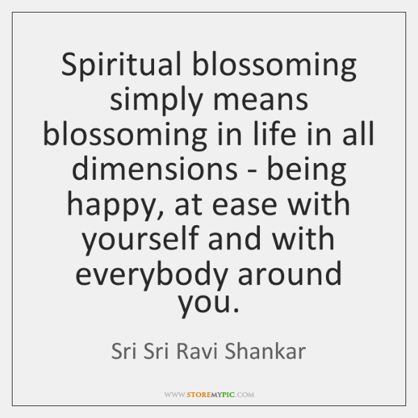 Spiritual blossoming simply means blossoming in life in all dimensions - being ...