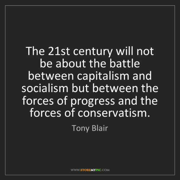 Tony Blair: The 21st century will not be about the battle between...