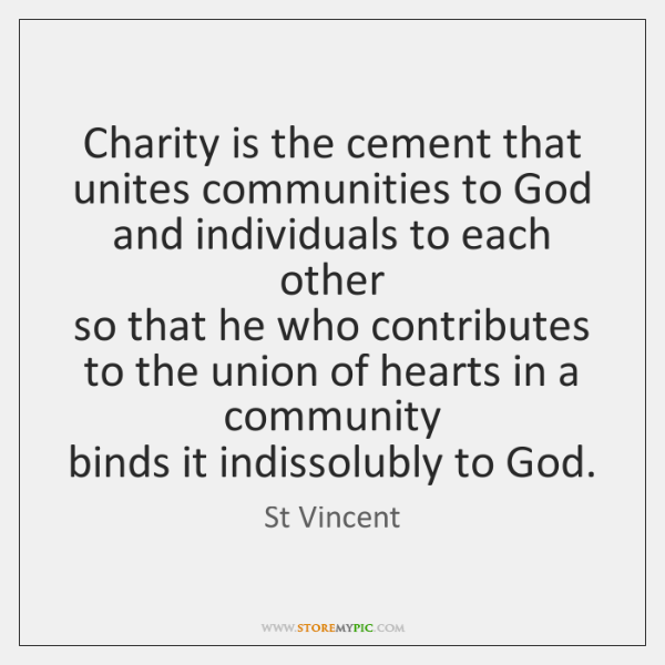 Charity is the cement that unites communities to God and individuals to ...