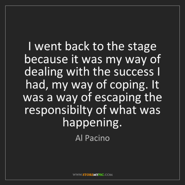 Al Pacino: I went back to the stage because it was my way of dealing...