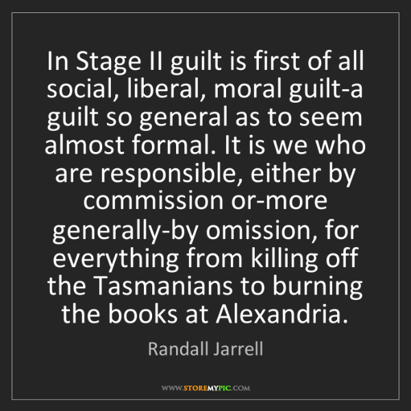 Randall Jarrell: In Stage II guilt is first of all social, liberal, moral...