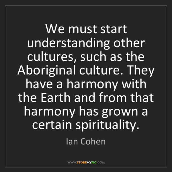Ian Cohen: We must start understanding other cultures, such as the...