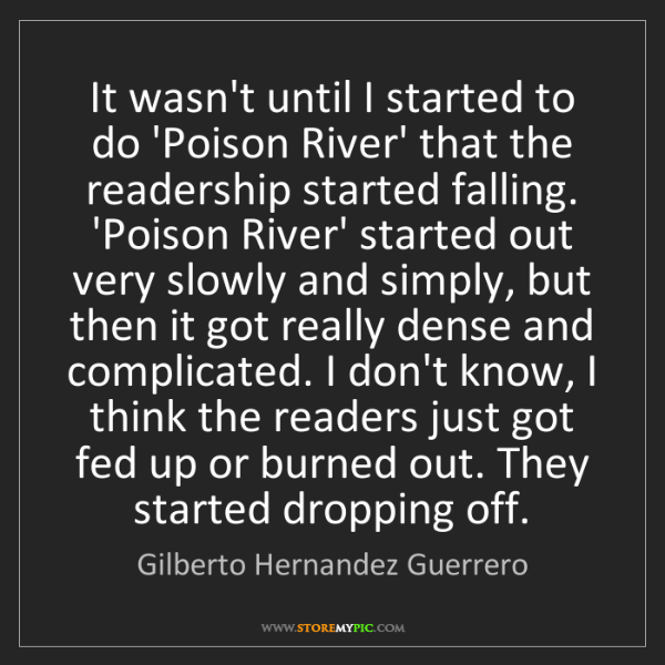 Gilberto Hernandez Guerrero: It wasn't until I started to do 'Poison River' that the...