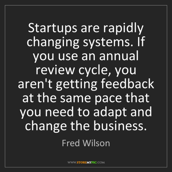 Fred Wilson: Startups are rapidly changing systems. If you use an...
