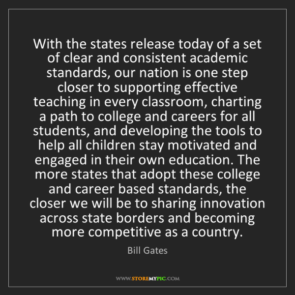 Bill Gates: With the states release today of a set of clear and consistent...