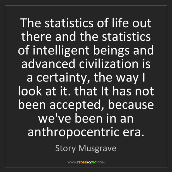 Story Musgrave: The statistics of life out there and the statistics of...