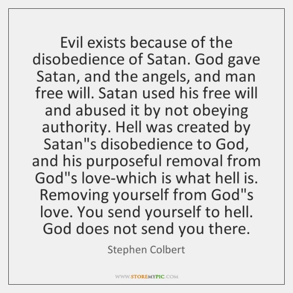 Evil exists because of the disobedience of Satan. God gave Satan, and ...