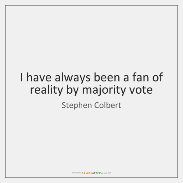 I have always been a fan of reality by majority vote