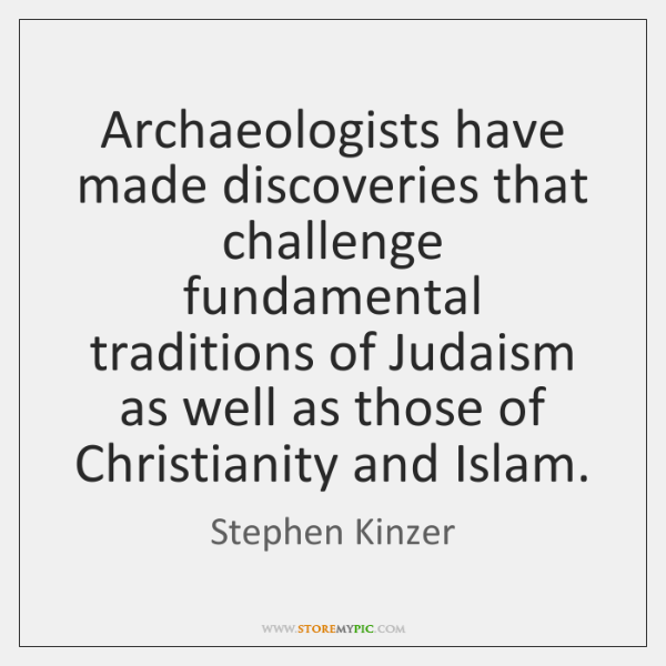 Archaeologists have made discoveries that challenge fundamental traditions of Judaism as well ...