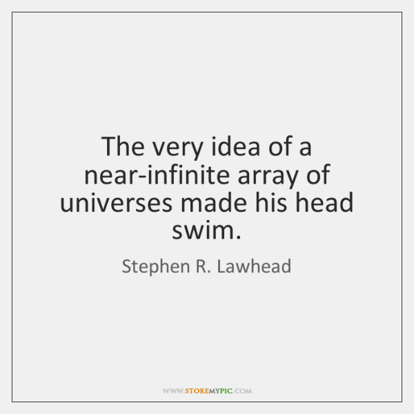 The very idea of a near-infinite array of universes made his head ...