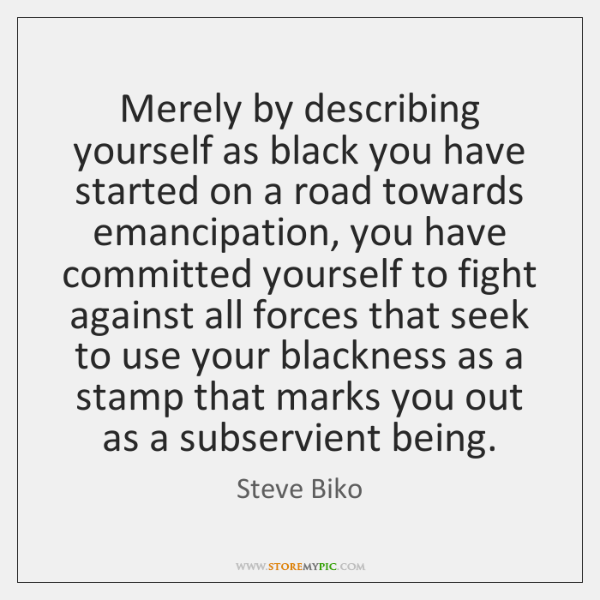 Merely by describing yourself as black you have started on a road ...