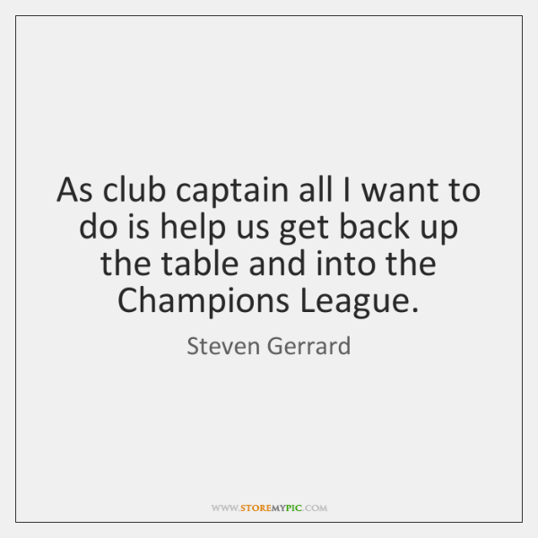 As club captain all I want to do is help us get ...