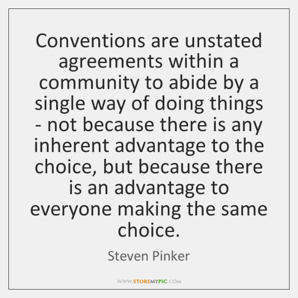 Conventions are unstated agreements within a community to abide by a single ...