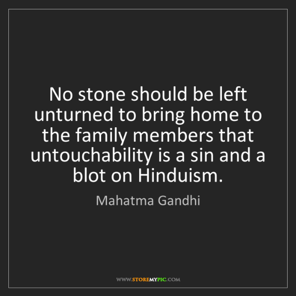 Mahatma Gandhi: No stone should be left unturned to bring home to the...