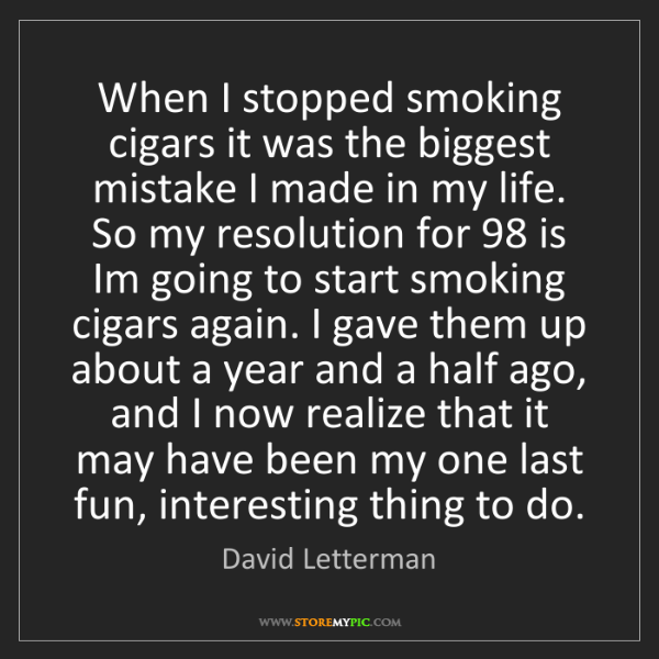 David Letterman: When I stopped smoking cigars it was the biggest mistake...