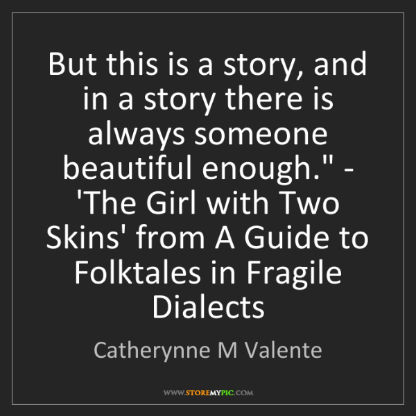 Catherynne M Valente: 'But this is a story, and in a story there is always...