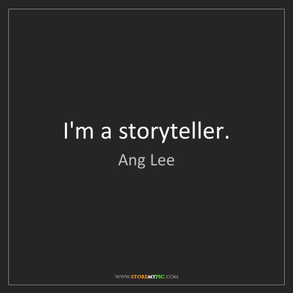 Ang Lee: I'm a storyteller.