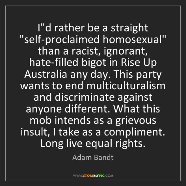 """Adam Bandt: I'd rather be a straight """"self-proclaimed homosexual""""..."""