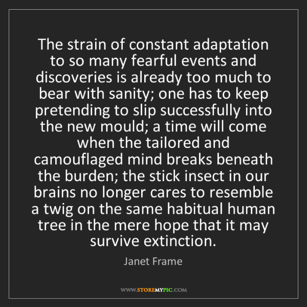 Janet Frame: The strain of constant adaptation to so many fearful...