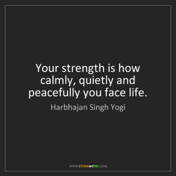 Harbhajan Singh Yogi: Your strength is how calmly, quietly and peacefully you...