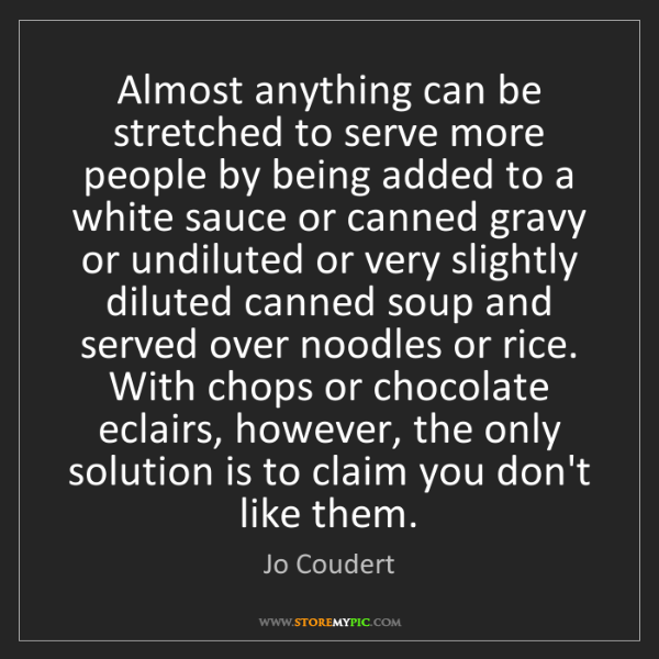 Jo Coudert: Almost anything can be stretched to serve more people...